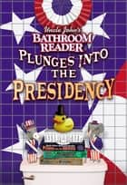 Uncle John's Bathroom Reader Plunges into the Presidency ebook by Bathroom Readers' Institute, Bathroom Readers' Hysterical Society