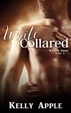 White Collared - Wicked Pride, #3 ebook by Kelly Apple