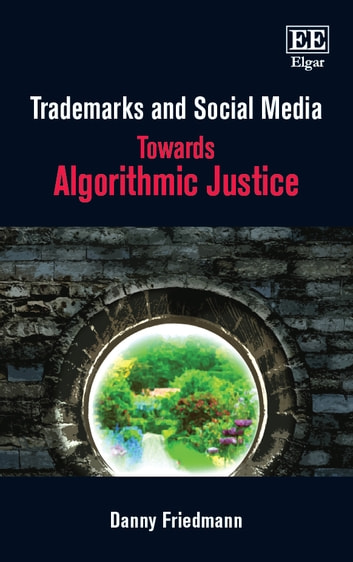 Trademarks and Social Media - Towards Algorithmic Justice ebook by Danny Friedman