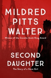 Second Daughter - The Story of a Slave Girl ebook by Mildred Pitts Walter