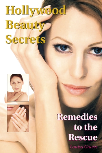Hollywood Beauty Secrets: Remedies to the Rescue ebook by Louisa Graves