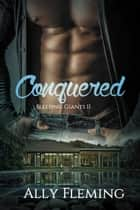 Conquered - Sleeping Giants Book II ebook by Ally Fleming