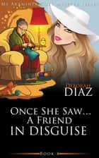 Once She Saw… A Friend In Disguise - Ms Araminta Cozy Mystery Series, #4 ebook by Deborah Diaz