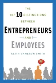 The Top 10 Distinctions Between Entrepreneurs and Employees ebook by Keith Cameron Smith,Sharon L. Lechter