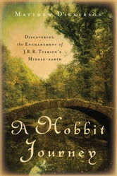 Hobbit Journey, A - Discovering the Enchantment of J. R. R. Tolkien's Middle-earth ebook by Matthew Dickerson