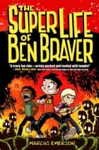 The Super Life of Ben Braver ebook by Marcus Emerson, Marcus Emerson
