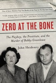 Zero at the Bone - The Playboy, the Prostitute, and the Murder of Bobby Greenlease ebook by John Heidenry