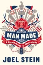 Man Made ebook by Joel Stein