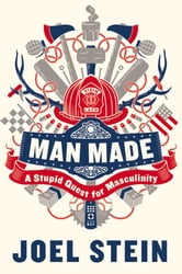 Man Made - In Which a Dad Learns to Be a Man for His Son ebook by Joel Stein