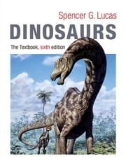 Dinosaurs - The Textbook ebook by Spencer G. Lucas
