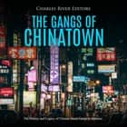 Gangs of Chinatown, The: The History and Legacy of Chinese Street Gangs in America audiobook by Charles River Editors