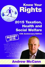 Know Your Rights 2015 Taxation, Health and Social Welfare: (10th anniversary edition) ebook by Andrew McCann