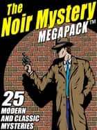 The Noir Mystery MEGAPACK ® - 25 Modern and Classic Mysteries ebook by Joseph J. Millard, Gary Lovisi Gary Gary Lovisi Lovisi, John L. French,...