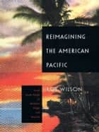Reimagining the American Pacific - From South Pacific to Bamboo Ridge and Beyond ebook by Rob Wilson