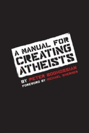 A Manual for Creating Atheists ebook by Boghossian, Peter