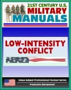 21st Century U.S. Military Manuals: Operations in a Low-Intensity Conflict Field Manual - FM 7-98 (Value-Added Professional Format Series) ebook by Progressive Management