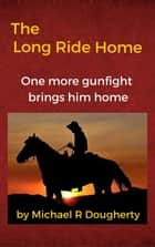 The Long Ride Home ebook by Michael R Dougherty