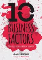 10 Business Factors - ... con los que evitar la muerte de tu empresa ebook by Juan Merodio
