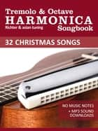 Tremolo Harmonica Songbook - 32 Christmas Songs - For the Tremolo & Octave Harmonica - No Music Notes + MP3 Sound Downloads ebook by Reynhard Boegl, Bettina Schipp