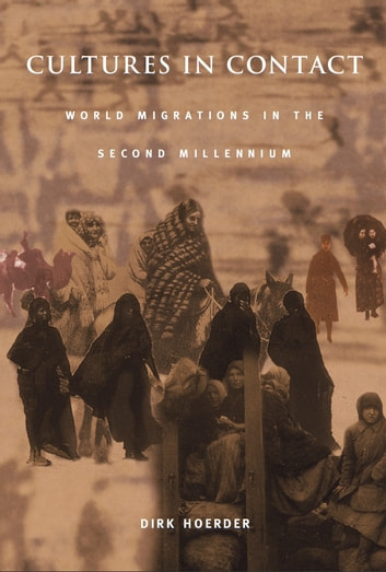 Cultures in Contact - World Migrations in the Second Millennium ebook by Dirk Hoerder,Andrew Gordon,Alexander Keyssar,Daniel James