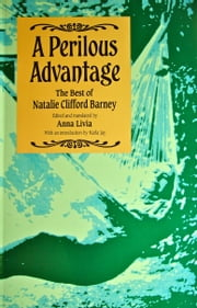 A Perilous Advantage - The Best of Natalie Clifford Barney ebook by Anna Livia