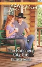 The Rancher's City Girl (Mills & Boon Love Inspired) ebook by Patricia Johns