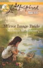 Mirror Image Bride - A Fresh-Start Family Romance ebook by Barbara McMahon