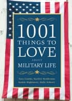 1001 Things to Love About Military Life ebook by Tara Crooks, Starlett Henderson, Kathie Hightower,...