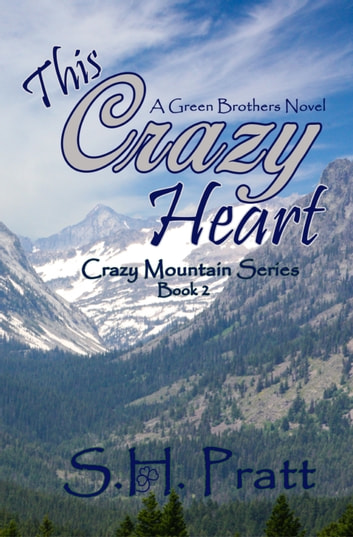 This Crazy Heart - A Green Brothers Novel ebook by S. H. Pratt