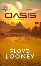 Oasis ebook by Floyd Looney