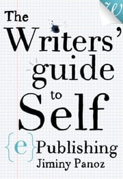 The Writers' Guide to Self-ePublishing ebook by Jiminy Panoz