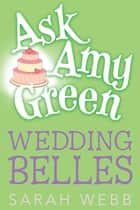 Ask Amy Green: Wedding Belles ebook by Sarah Webb