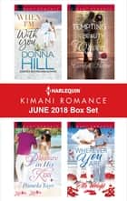 Harlequin Kimani Romance June 2018 Box Set - When I'm with You\Pleasure in His Kiss\Tempting the Beauty Queen\Wherever You Are ebook by Donna Hill, Pamela Yaye, Carolyn Hector,...