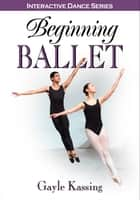 Beginning Ballet ebook by Gayle Kassing