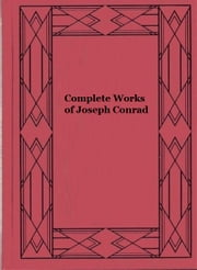 Complete Works of Joseph Conrad ebook by Joseph Conrad