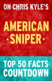 American Sniper: Top 50 Facts Countdown ebook by TOP 50 FACTS