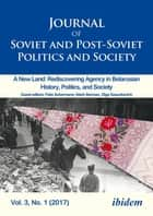 Journal of Soviet and Post-Soviet Politics and Society - 2017/1: A New Land: Rediscovering Agency in Belarusian History, Politics, and Society ebook by Julie Fedor, Samuel Greene, Andre Härtel,...