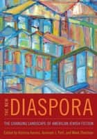 The New Diaspora - The Changing Landscape of American Jewish Fiction ebook by