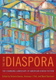 The New Diaspora - The Changing Landscape of American Jewish Fiction ebook by Victoria Aarons,Victoria Aarons,Avinoam J. Patt,Mark Shechner