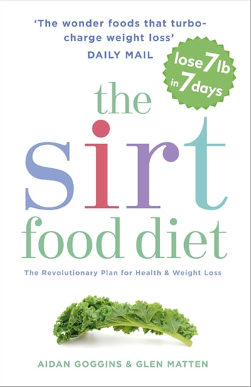 The Sirtfood Diet - THE ORIGINAL AND OFFICIAL SIRTFOOD DIET THAT'S TAKEN THE CELEBRITY WORLD BY STORM ebook by Aidan Goggins,Glen Matten