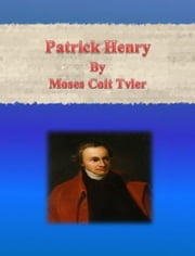 Patrick Henry ebook by Moses Coit Tyler
