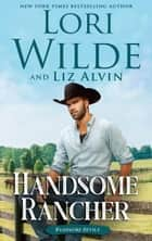 Handsome Rancher - Handsome Devils, #1 ebook by Lori Wilde, Liz Alvin