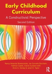 Early Childhood Curriculum - A Constructivist Perspective ebook by Nancy Amanda Branscombe,Jan Gunnels Burcham,Kathryn Castle,Elaine Surbeck