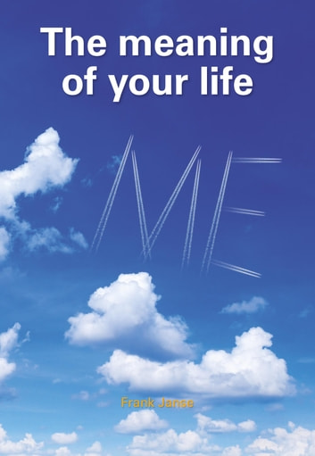 The meaning of your life - NLP and non-duality ebook by Frank Janse