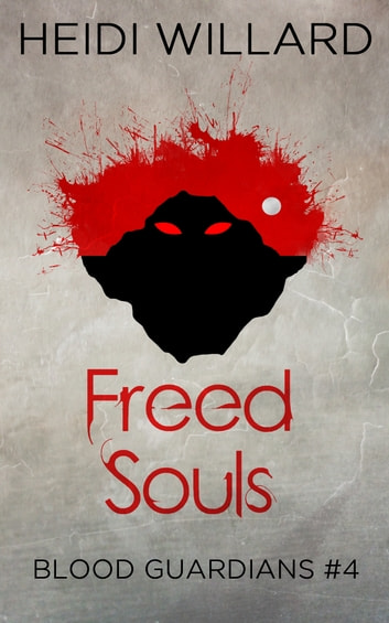 Freed Souls (Blood Guardians #4) ebook by Heidi Willard