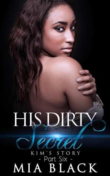 His Dirty Secret 6: Kim's Story ebook by Mia Black