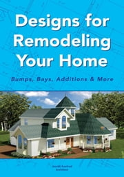 Designs for Remodeling Your Home - Bumps, Bays, Additions & More ebook by Jerold Axelrod