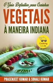 O Guia Definitivo para Cozinhar Vegetais à Maneira Indiana ebook by Kobo.Web.Store.Products.Fields.ContributorFieldViewModel