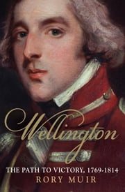 Wellington - The Path to Victory 1769-1814 ebook by Rory Muir