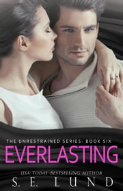 Everlasting - The Unrestrained Series, #6 ebook by S. E. Lund